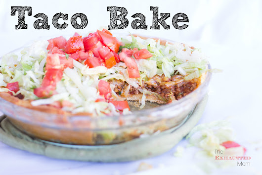 Taco Bake - The Exhausted Mom