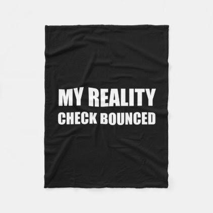 My Reality Check Bounced Fleece Blanket