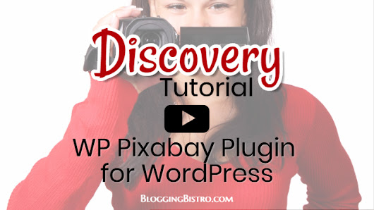 [Video Tutorial] How to Easily Add Pixabay Stock Photos to WordPress Sites | Blogging Bistro