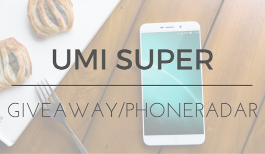 Phone Radar Weekly Giveaway – Win a UMI Super Smartphone » Phone Radar