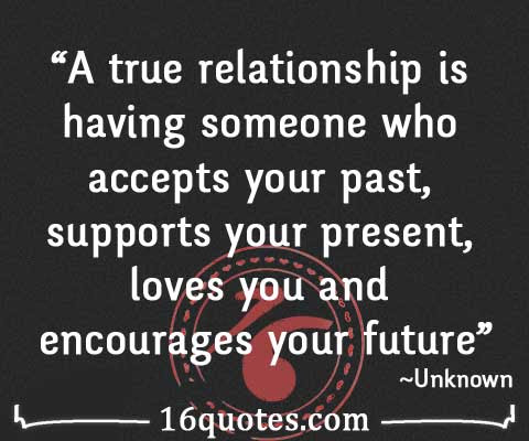 A True Relationship Is Someone Who Accepts Your Past Supports Your