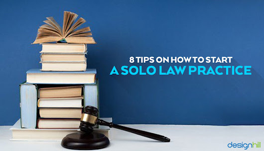 8 Tips On How To Start A Solo Law Practice