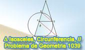 Problema de Geometría 1039 (English ESL): Triangulo isósceles, Circunferencia, Tangente, Paralelas