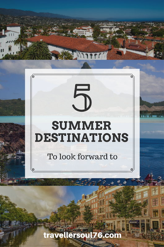 5 Summer Destinations To Look Forward To