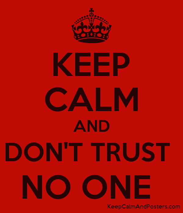 Keep Calm And Dont Trust No One Keep Calm And Posters Generator