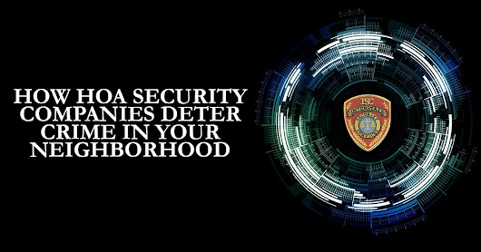 Keeping Your Neighborhood Safe with HOA Security Companies