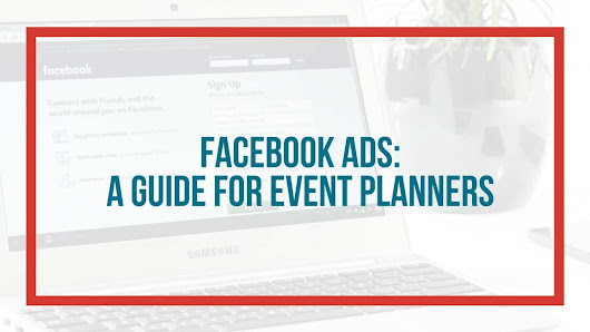 Facebook Ads: A Guide for Event Planners - EVENT PLANNING CERTIFICATE