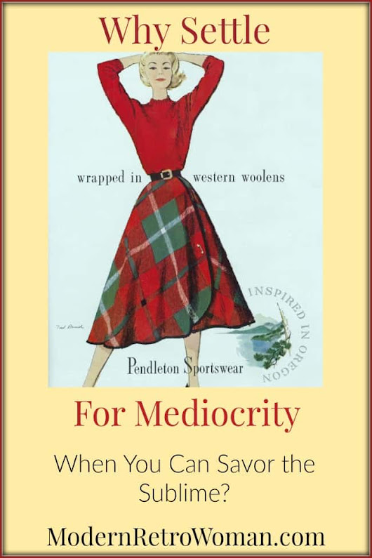 Why Settle for Mediocrity? - Modern Retro Woman