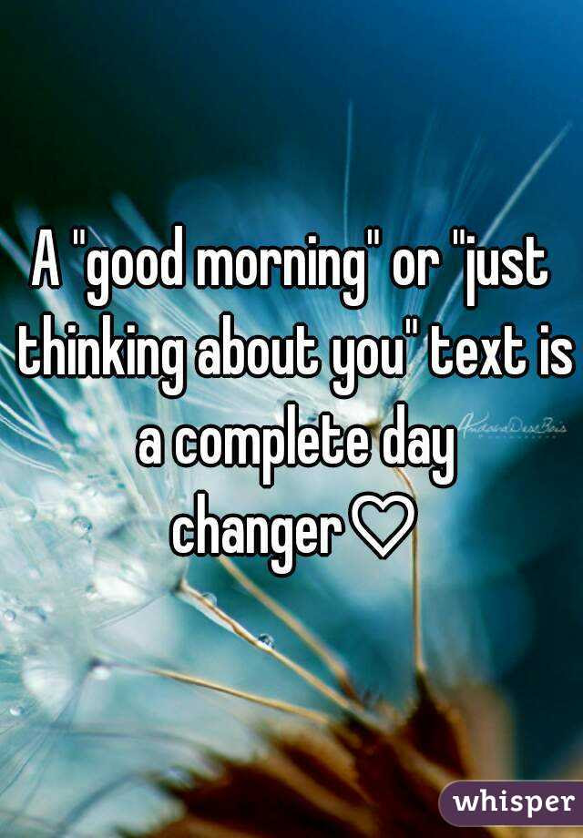 A Good Morning Or Just Thinking About You Text Is A Complete Day