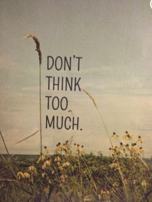 Dont Think Too Much Pictures Photos And Images For Facebook