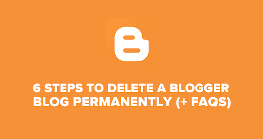 How To Delete A Blogger Blog Permanently In 5 Minutes (+ FAQs)