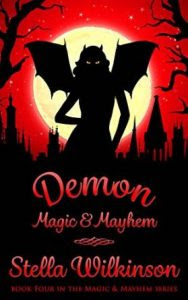 Demon Magic & Mayhem by Stella Wilkinson