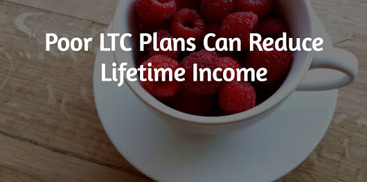 Poor LTC Plans Can Reduce Lifetime Income - Local Life Agents