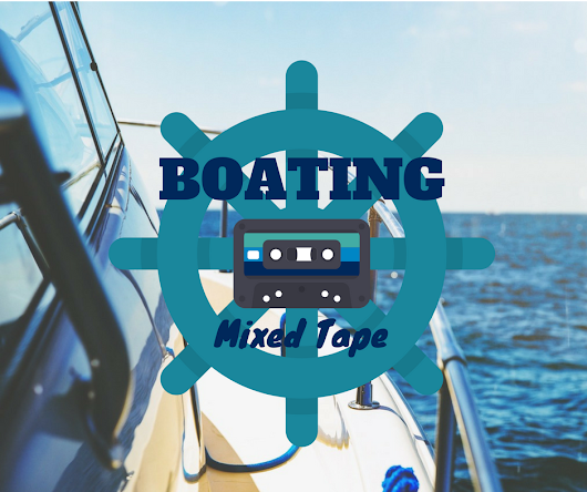 Boat Storage Distraction Part #2: Boating Mixed Tape