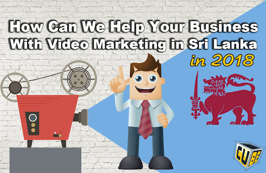 Video Marketing Sri Lanka 2018 – How Can We Help Your Business - The Visual Cube®