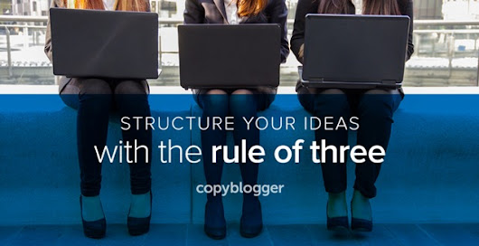 How to Use the 'Rule of Three' to Create Engaging Content - Copyblogger