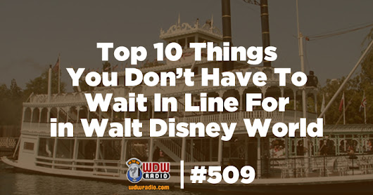 WDW Radio # 509 - Top 10 Things You Don't Have To Wait In Line For in Walt Disney World - WDW Radio