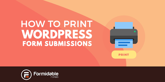 How to style WordPress form submissions for print - Formidable Forms