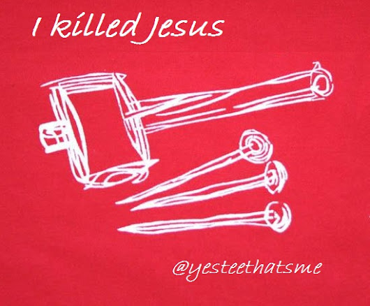 I killed Jesus
