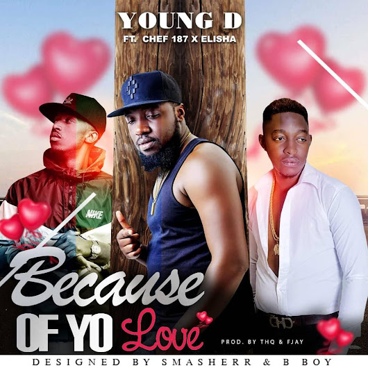 Young D Ft. Chef 187 & Elisha Long - Because Of Your Love | Zambianplay