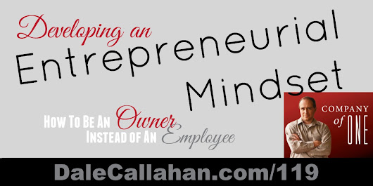 119: Developing an Entrepreneurial Mindset [Podcast] - Dale Callahan