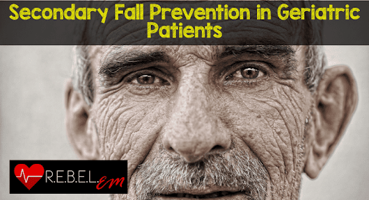 Secondary Fall Prevention in Geriatric Patients - R.E.B.E.L. EM - Emergency Medicine Blog