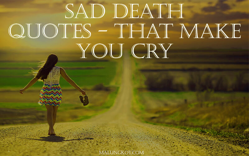Death Quotes Incredibly Sad Quotes That Make You Cry