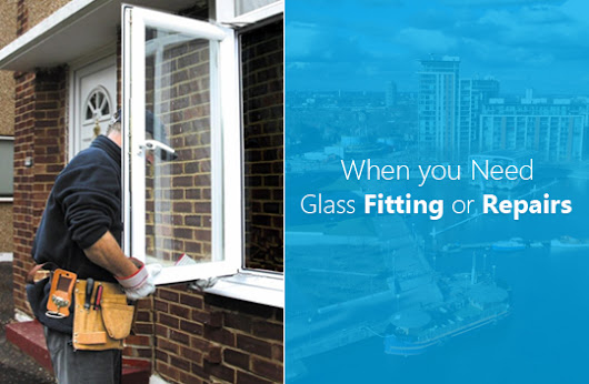 When You Need New Glass Fitting or Repairs