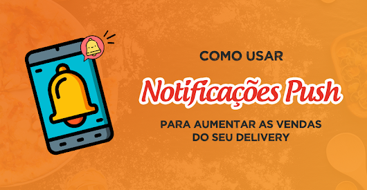 Notificações Push: Aumente as Vendas do seu Delivery