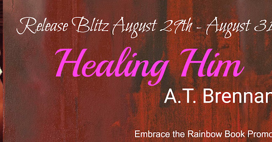Healing Him by A.T. Brennan - Release Blitz with Excerpt and Giveway