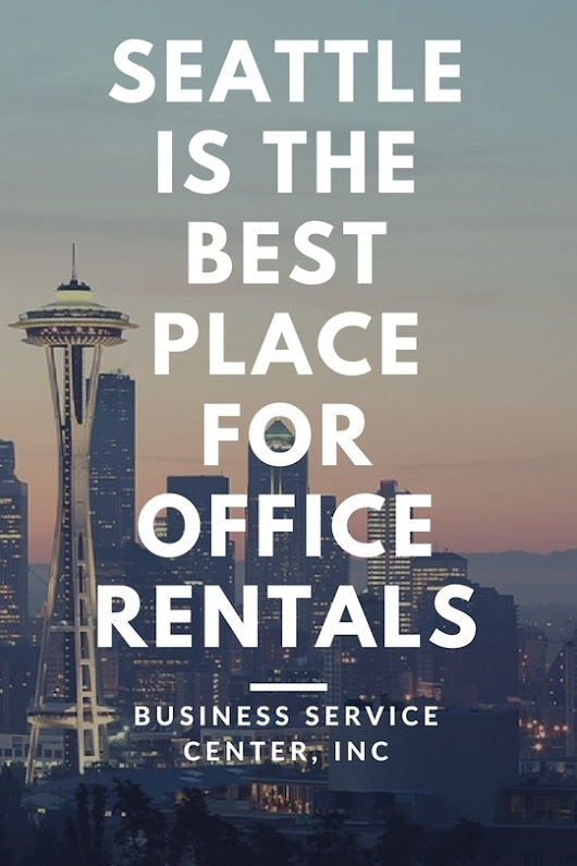 Business Service Center — Why Seattle Is The Best Place For Office Rentals...