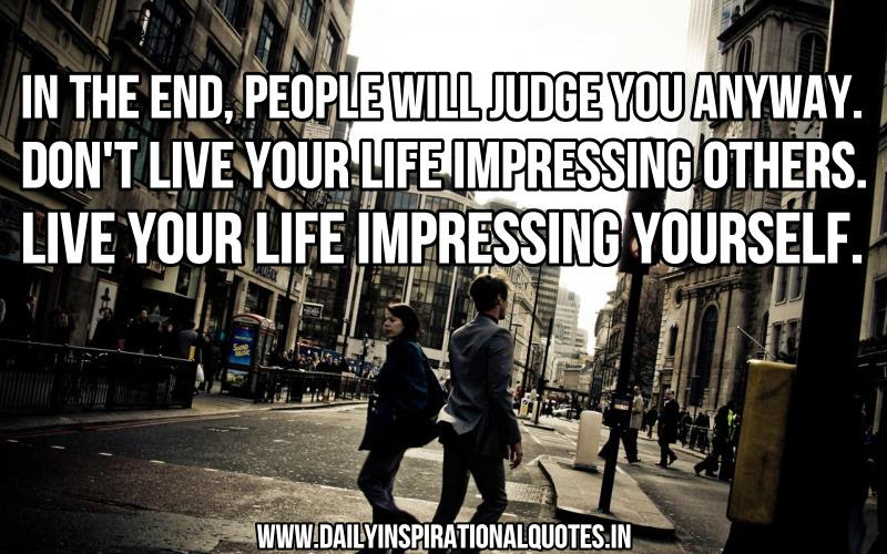 In The Endpeople Will Judge You Anywaydont Live Life Your Life