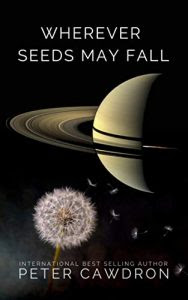 Wherever Seeds May Fall by Peter Cawdron