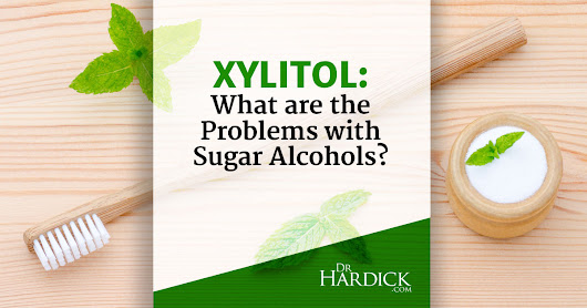 Is Xylitol a Friend or Foe? - DrHardick.com