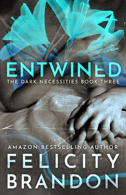 Out Now The Captivating Conclusion to The Dark Necessities Trilogy - Entwined - by Felicity Brandon