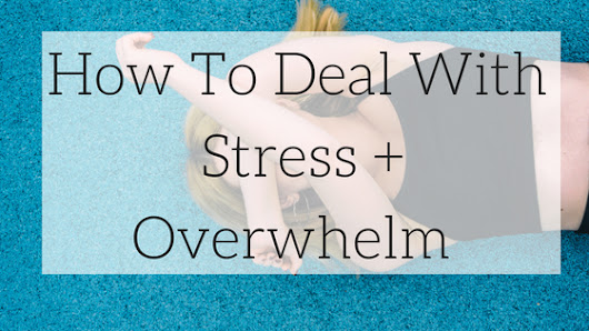 How To Deal With Stress + Overwhelm – livingbreely