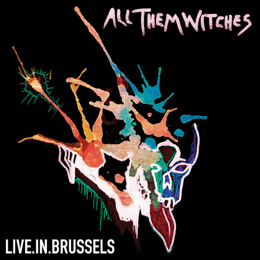 Live In Brussels, by All Them Witches