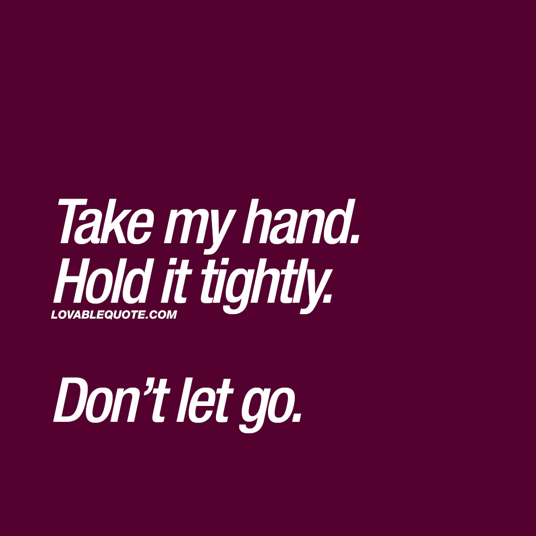 Couple Quotes For Him And Her Take My Hand Hold It Tightly Dont