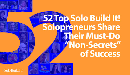 "52 Top Solo Build It! Solopreneurs Share Their Must-Do ""Non-Secrets"" of Success"