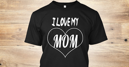LOVE MY MOM  T-SHIRT- Limited Edition