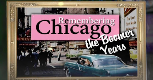 Remembering Chicago: The Boomer Years | Remembering Chicago