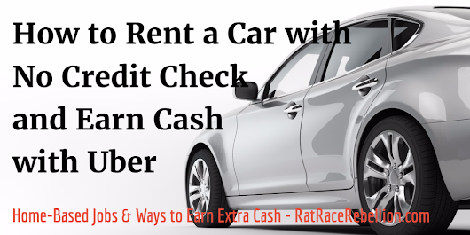 How to rent a car with no credit check & earn cash with Uber