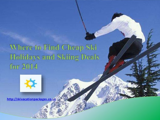 Where to Find Cheap Ski Holidays and Skiing Deals for 2014