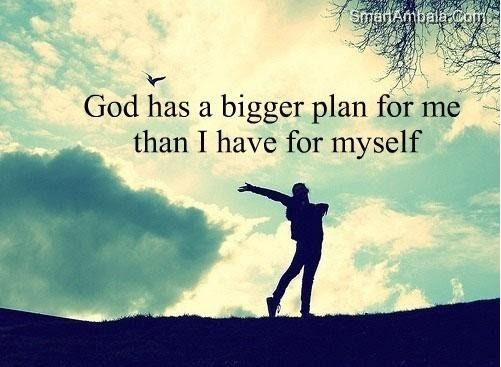 God Has Bigger Plan For Me Than I Have For Myself God Quote