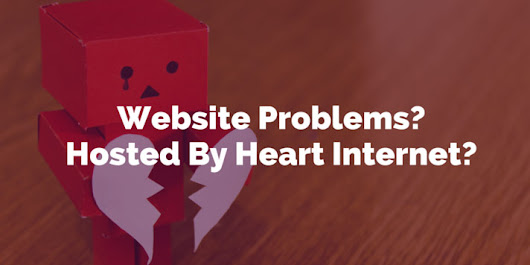 Has Your Website Been Up and Down This Weekend?  Are You Hosted By Heart Internet?