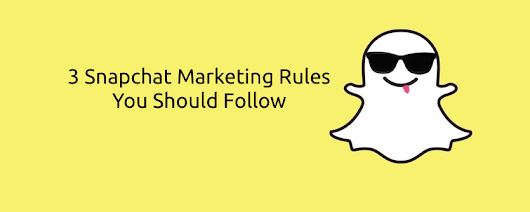 3 Snapchat Marketing Rules You Need to Follow