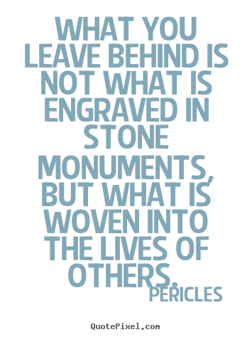Quotes About Love What You Leave Behind Is Not What Is Engraved In