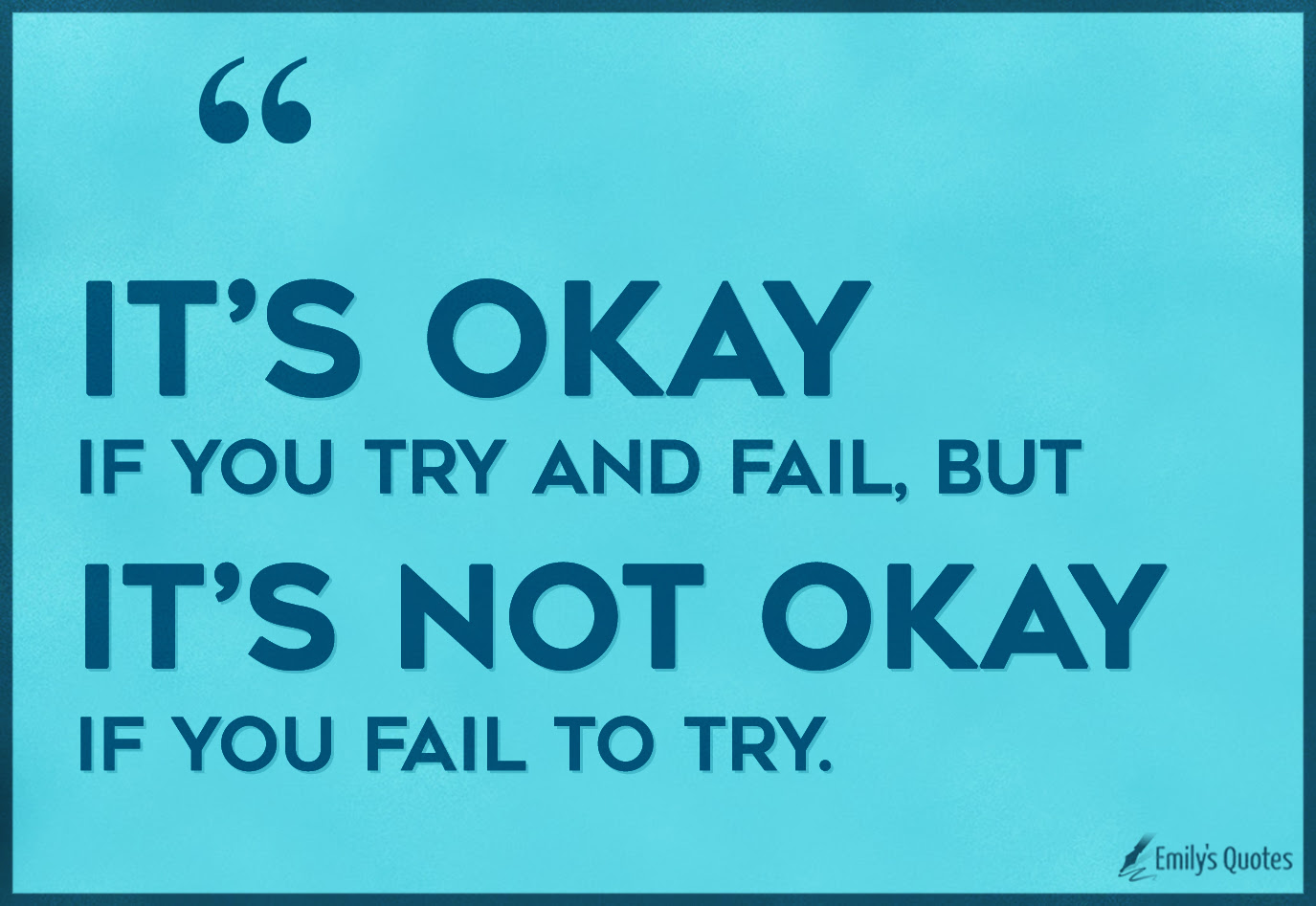 Its Okay If You Try And Fail But Its Not Okay If You Fail To Try