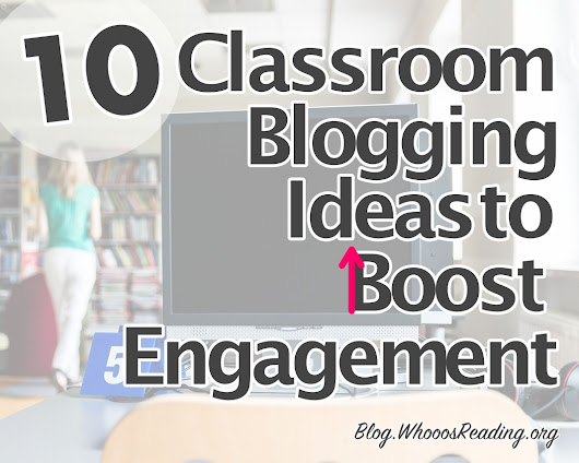 10 Classroom Blogging Ideas to Boost Engagement