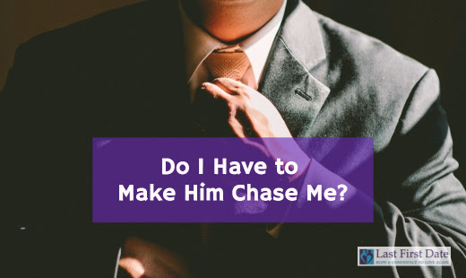 Do I Have to Make Him Chase Me? - Last First Date